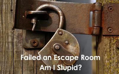 I Failed an Escape Room. Am I Stupid?