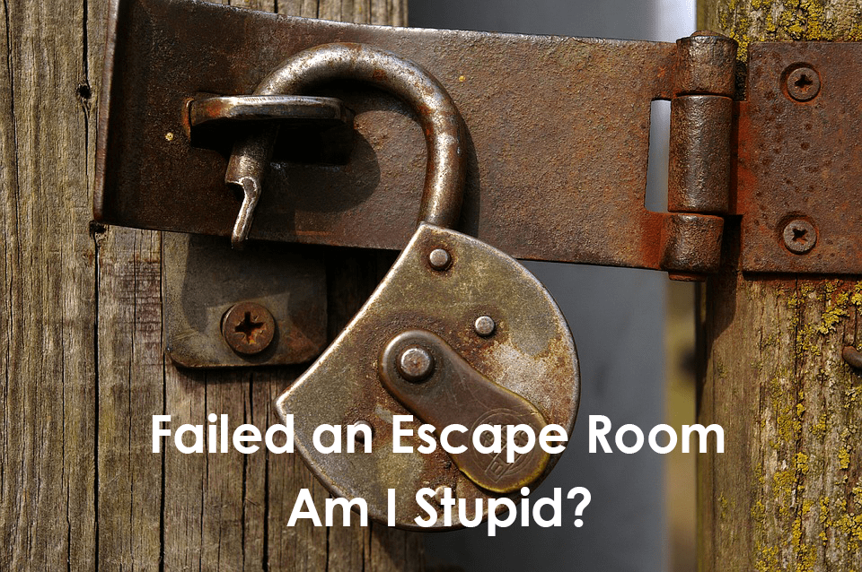 I Failed an Escape Room. Am I Stupid?